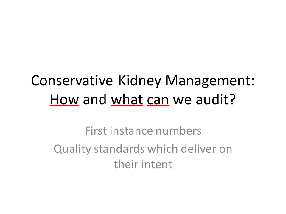 Conservative Kidney Management: How and what can we audit? First instance numbers Quality standards which deliver on their intent