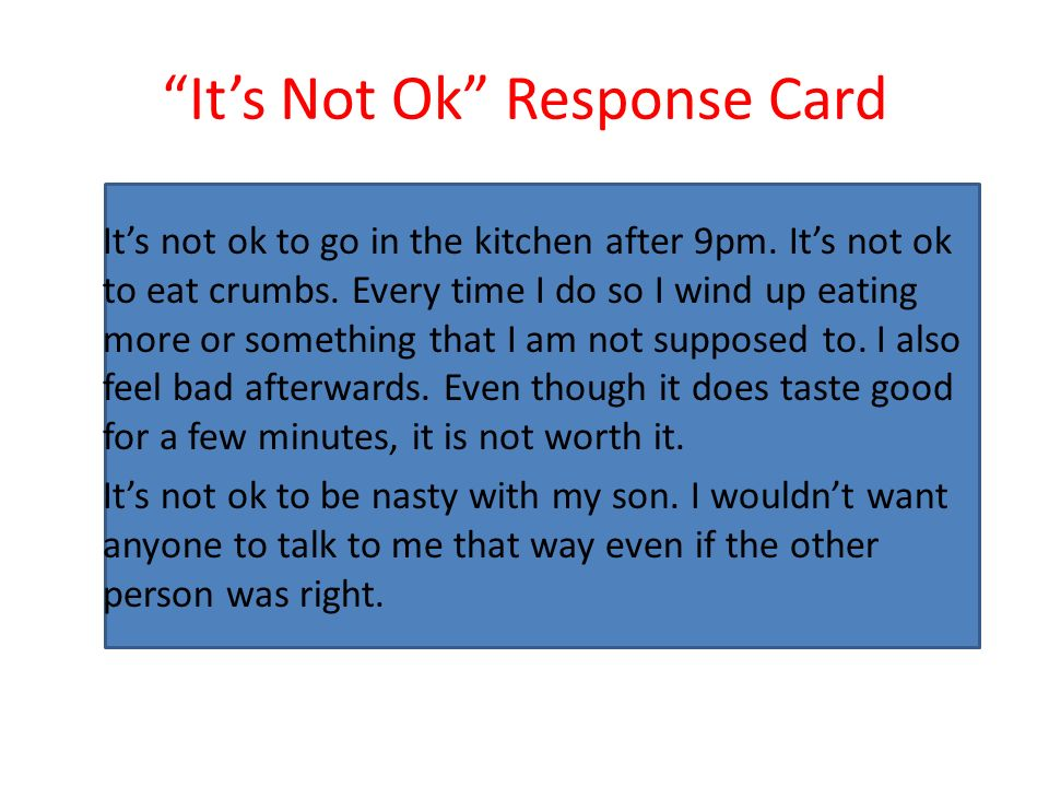 Its Not Ok Response Card Its not ok to go in the kitchen after 9pm. Its not ok to eat crumbs. Every time I do so I wind up eating more or something th
