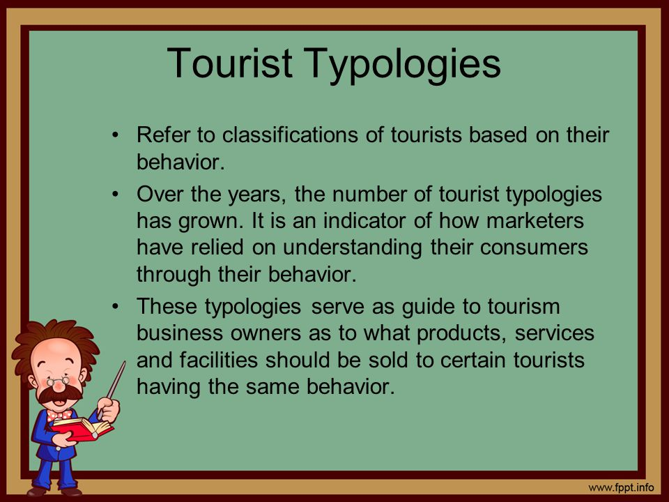 Tourist Typologies Refer to classifications of tourists based on their behavior. Over the years, the number of tourist typologies has grown. It is an