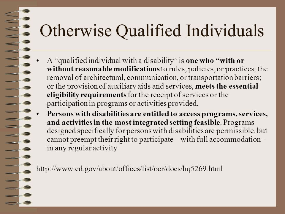 Otherwise Qualified Individuals A qualified individual with a disability is one who with or without reasonable modifications to rules, policies, or pr