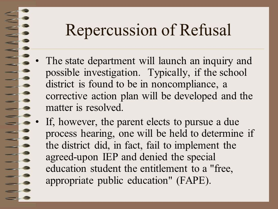 Repercussion of Refusal The state department will launch an inquiry and possible investigation. Typically, if the school district is found to be in no