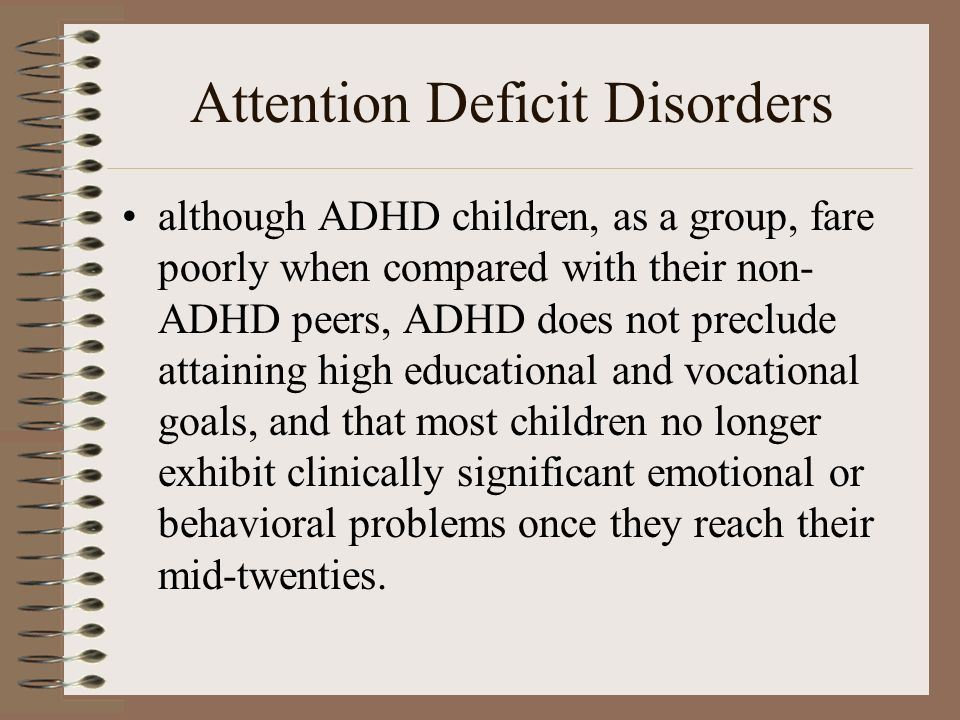 Attention Deficit Disorders although ADHD children, as a group, fare poorly when compared with their non- ADHD peers, ADHD does not preclude attaining