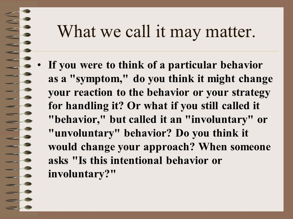 What we call it may matter. If you were to think of a particular behavior as a