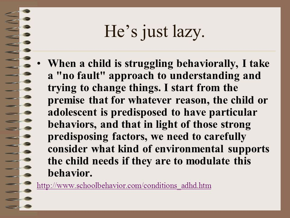 Hes just lazy. When a child is struggling behaviorally, I take a