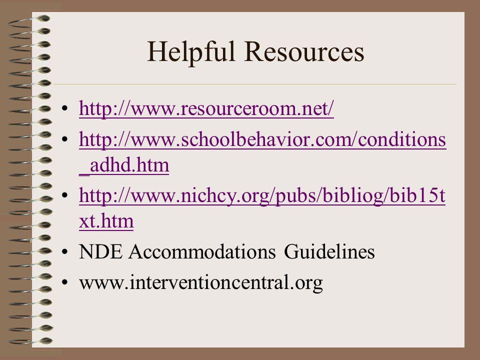 Helpful Resources http://www.resourceroom.net/ http://www.schoolbehavior.com/conditions _adhd.htmhttp://www.schoolbehavior.com/conditions _adhd.htm ht