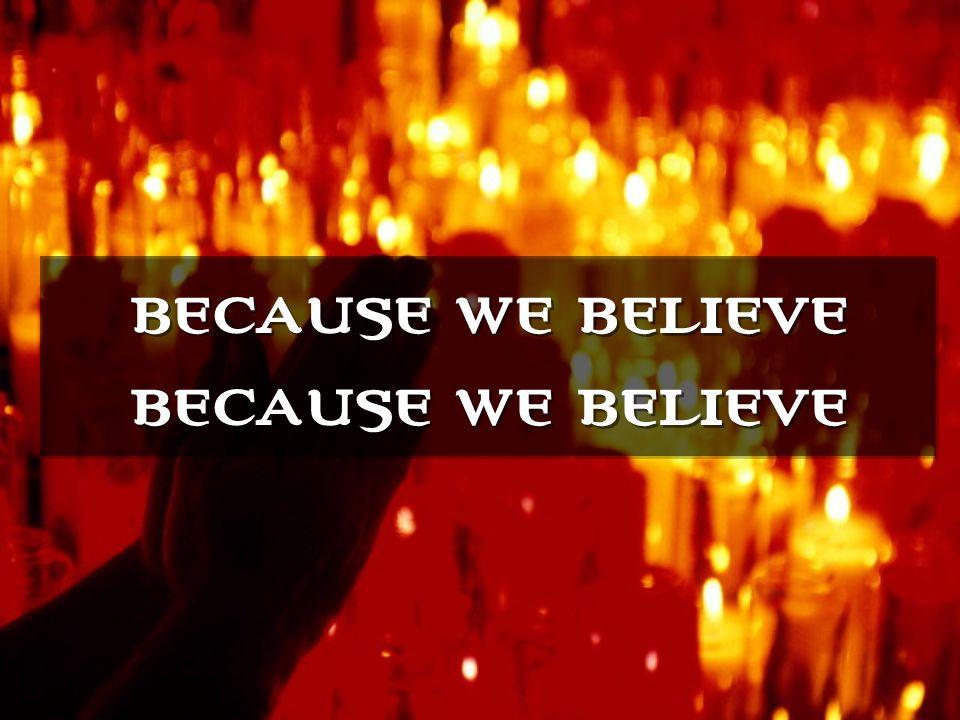 because we believebecause we believe