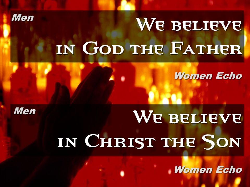 We believe in God the Father We believe in Christ the Son Men Women Echo Men Women Echo