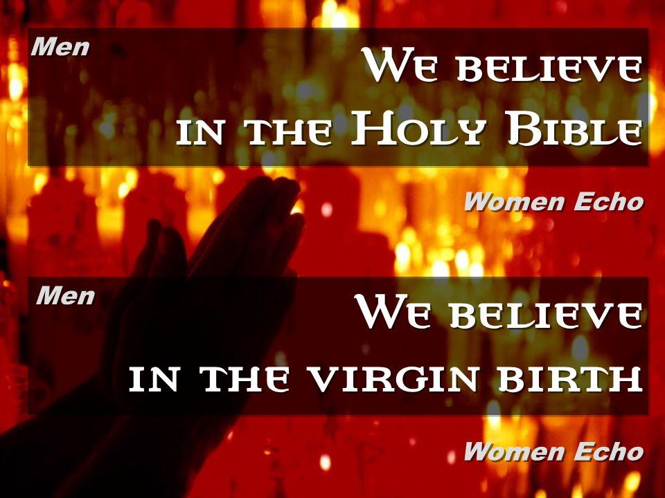 We believe in the Holy Bible We believe in the virgin birth Men Women Echo Men Women Echo