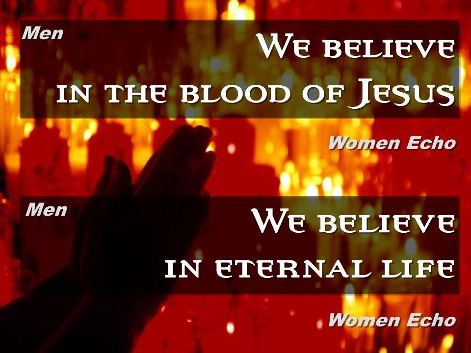 We believe in the blood of Jesus We believe in eternal life Men Women Echo Men Women Echo
