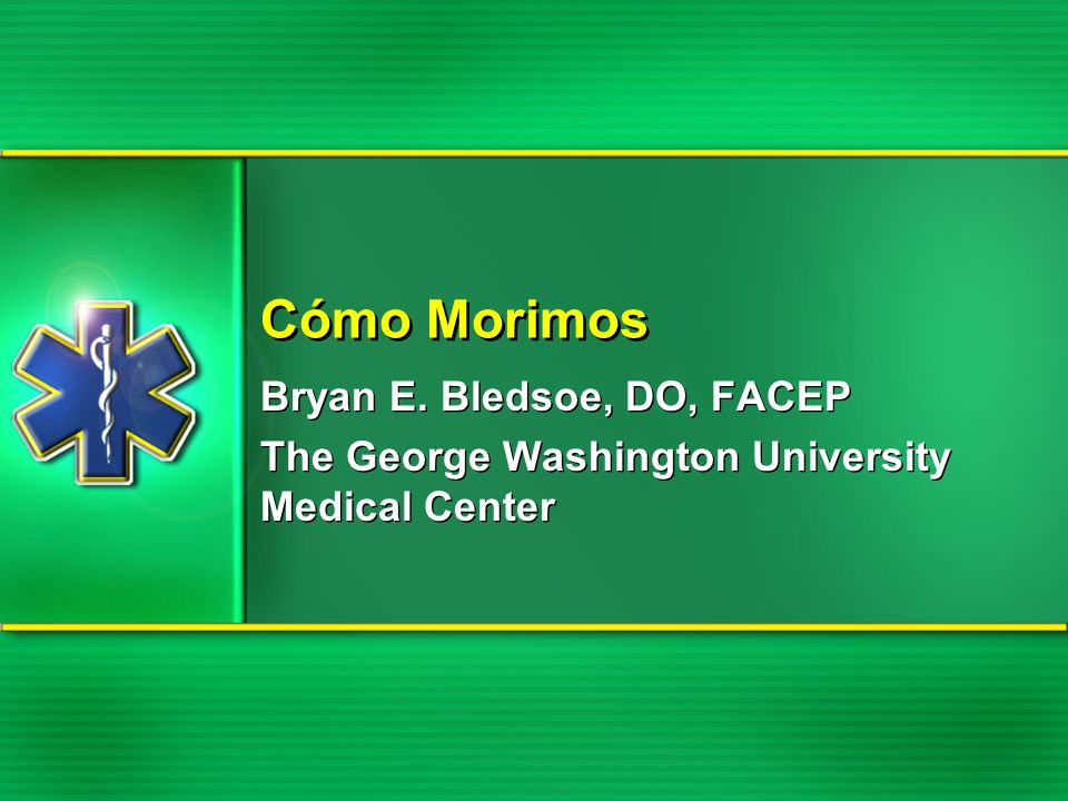 How We Die Bryan E.Bledsoe, DO, FACEP The George Washington University Medical Center Bryan E.