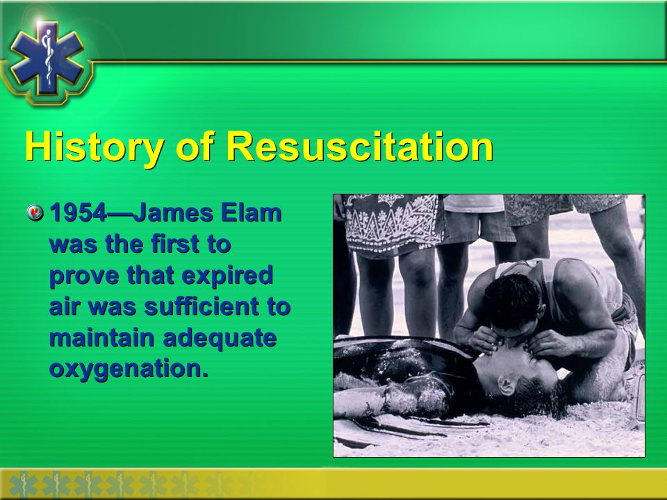History of Resuscitation 1954James Elam was the first to prove that expired air was sufficient to maintain adequate oxygenation.