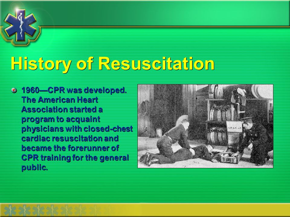 History of Resuscitation 1960CPR was developed. The American Heart Association started a program to acquaint physicians with closed-chest cardiac resu