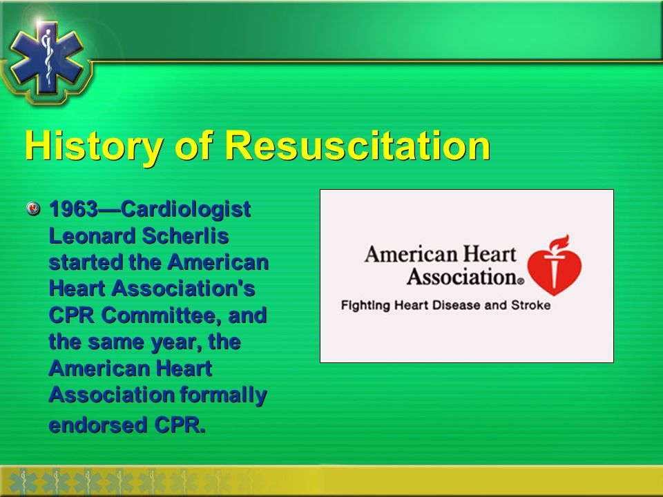 History of Resuscitation 1963Cardiologist Leonard Scherlis started the American Heart Association's CPR Committee, and the same year, the American Hea