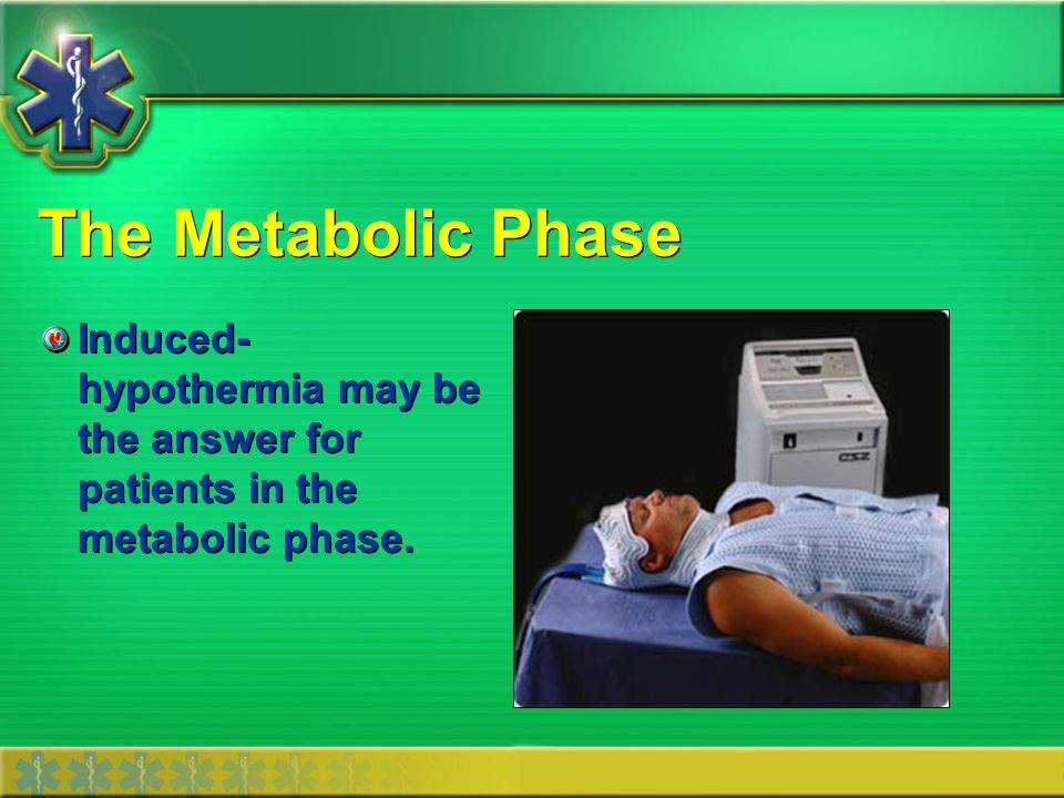 The Metabolic Phase Induced- hypothermia may be the answer for patients in the metabolic phase.