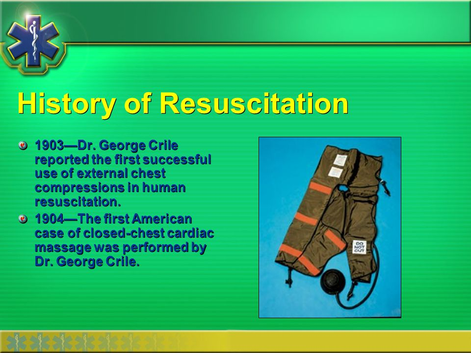 History of Resuscitation 1947Claude Beck developed first defibrillator and first human saved with defibrillation.