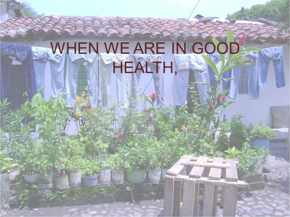 WHEN WE ARE IN GOOD HEALTH,