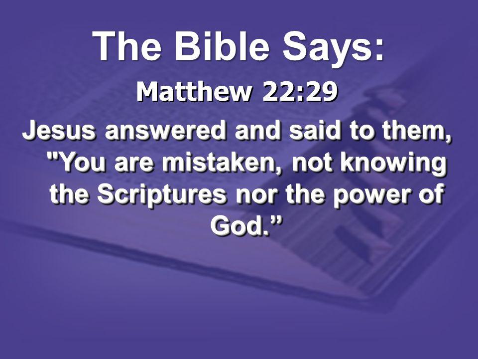 Matthew 22:29 Jesus answered and said to them,