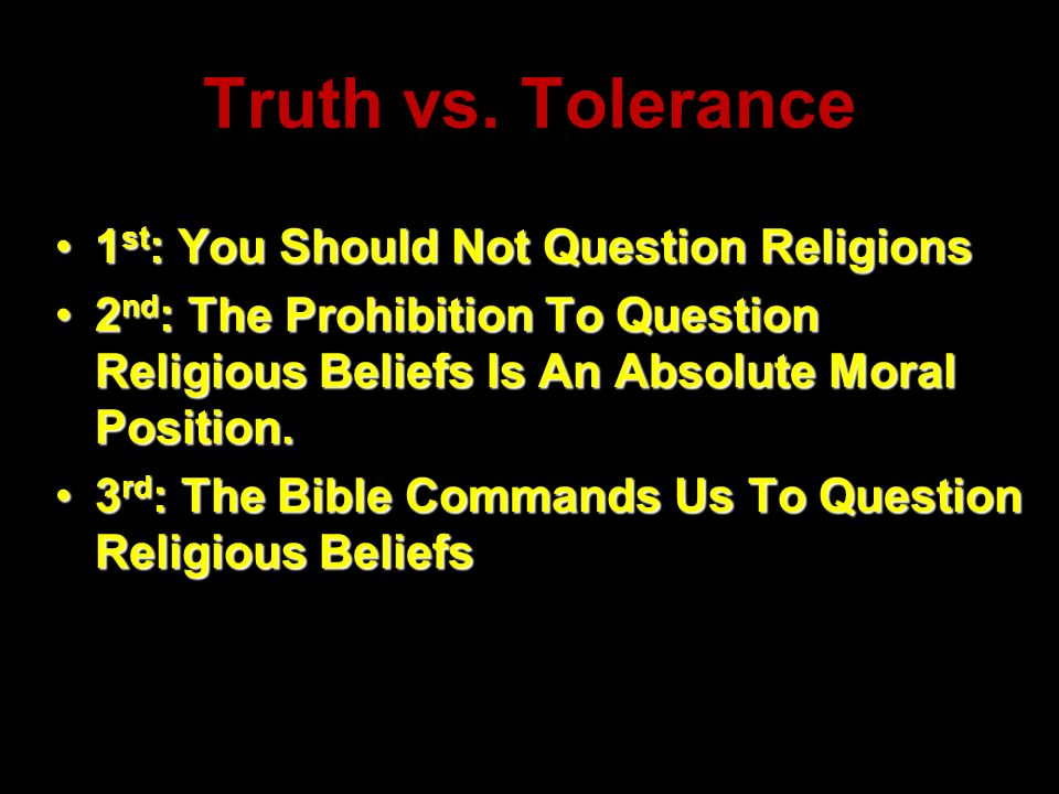 1 st : You Should Not Question Religions1 st : You Should Not Question Religions 2 nd : The Prohibition To Question Religious Beliefs Is An Absolute M