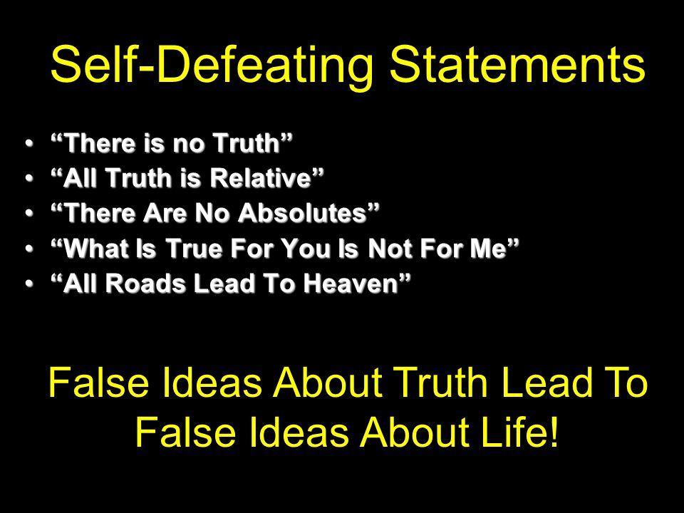 There is no TruthThere is no Truth All Truth is RelativeAll Truth is Relative There Are No AbsolutesThere Are No Absolutes What Is True For You Is Not