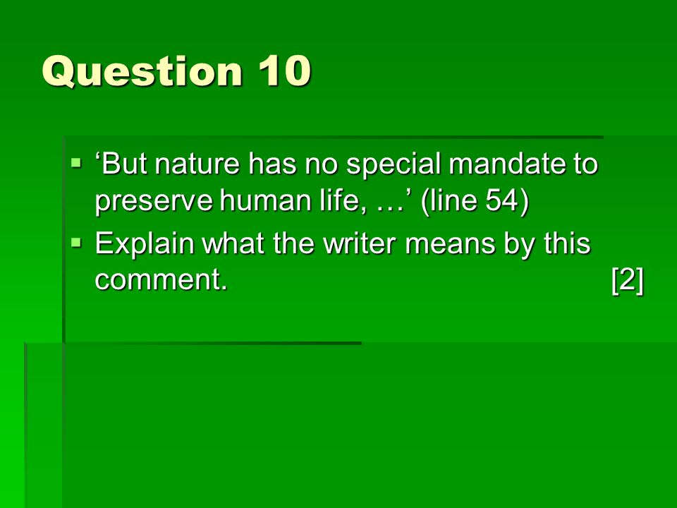 Question 10 But nature has no special mandate to preserve human life, … (line 54) But nature has no special mandate to preserve human life, … (line 54) Explain what the writer means by this comment.[2] Explain what the writer means by this comment.[2]