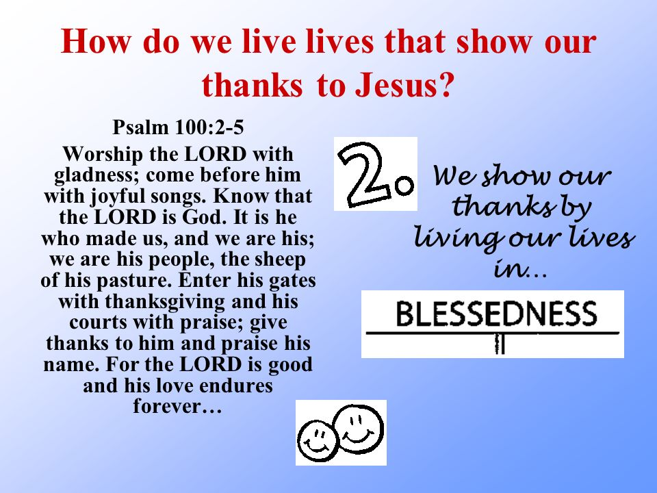 How do we live lives that show our thanks to Jesus.