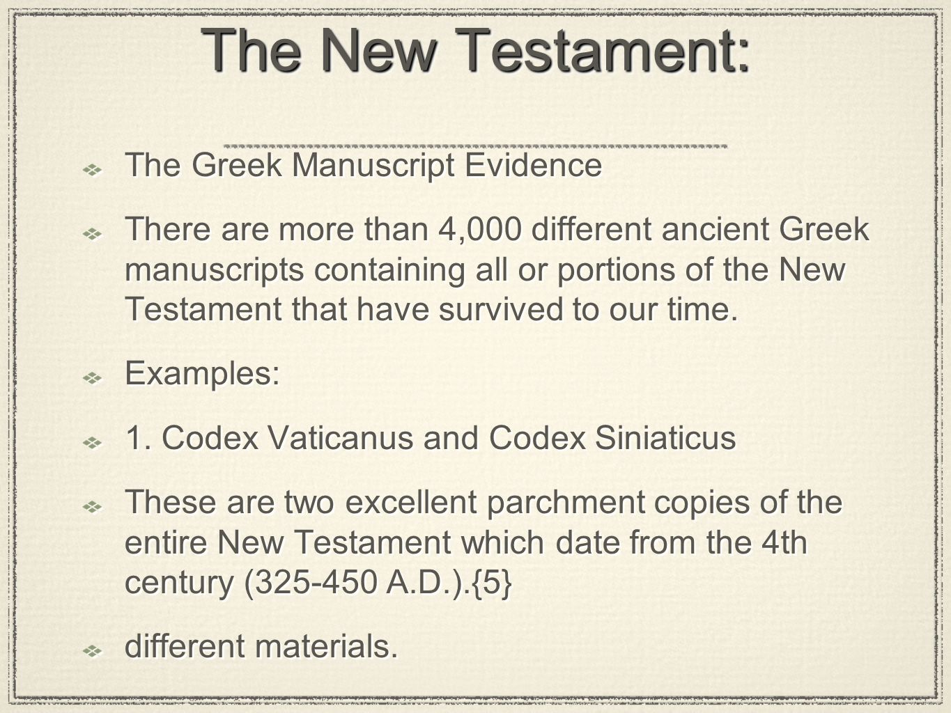 The New Testament: The Greek Manuscript Evidence There are more than 4,000 different ancient Greek manuscripts containing all or portions of the New T