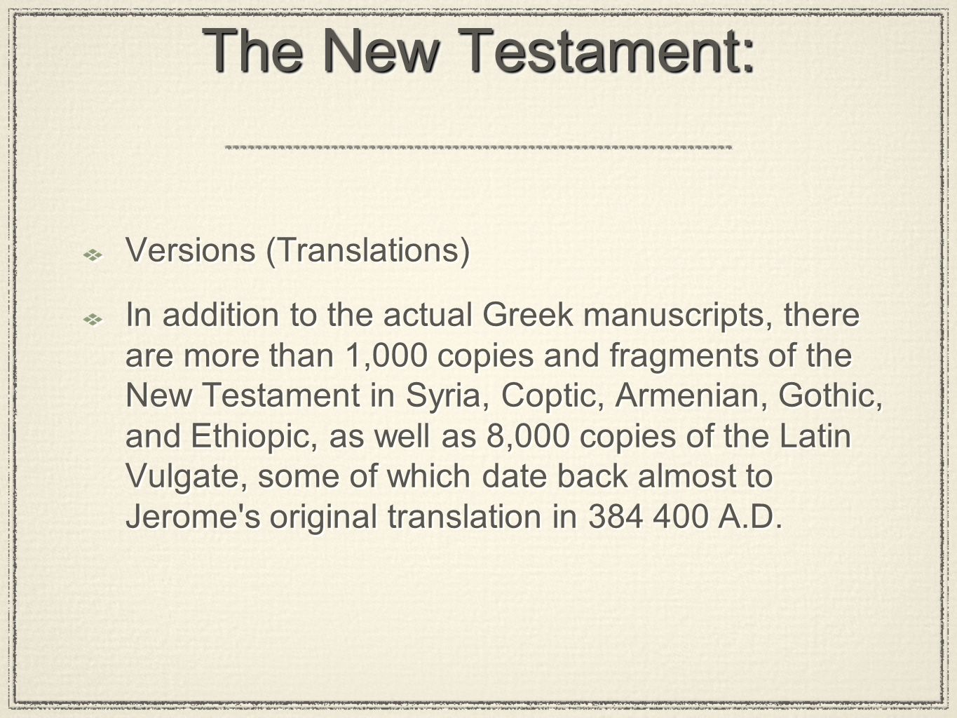 The New Testament: Versions (Translations) In addition to the actual Greek manuscripts, there are more than 1,000 copies and fragments of the New Test