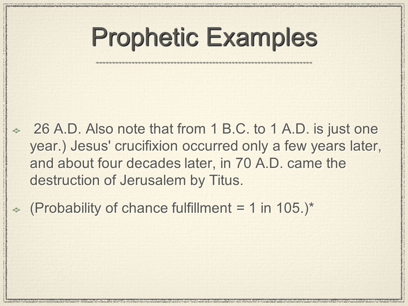 Prophetic Examples 26 A.D. Also note that from 1 B.C. to 1 A.D. is just one year.) Jesus' crucifixion occurred only a few years later, and about four