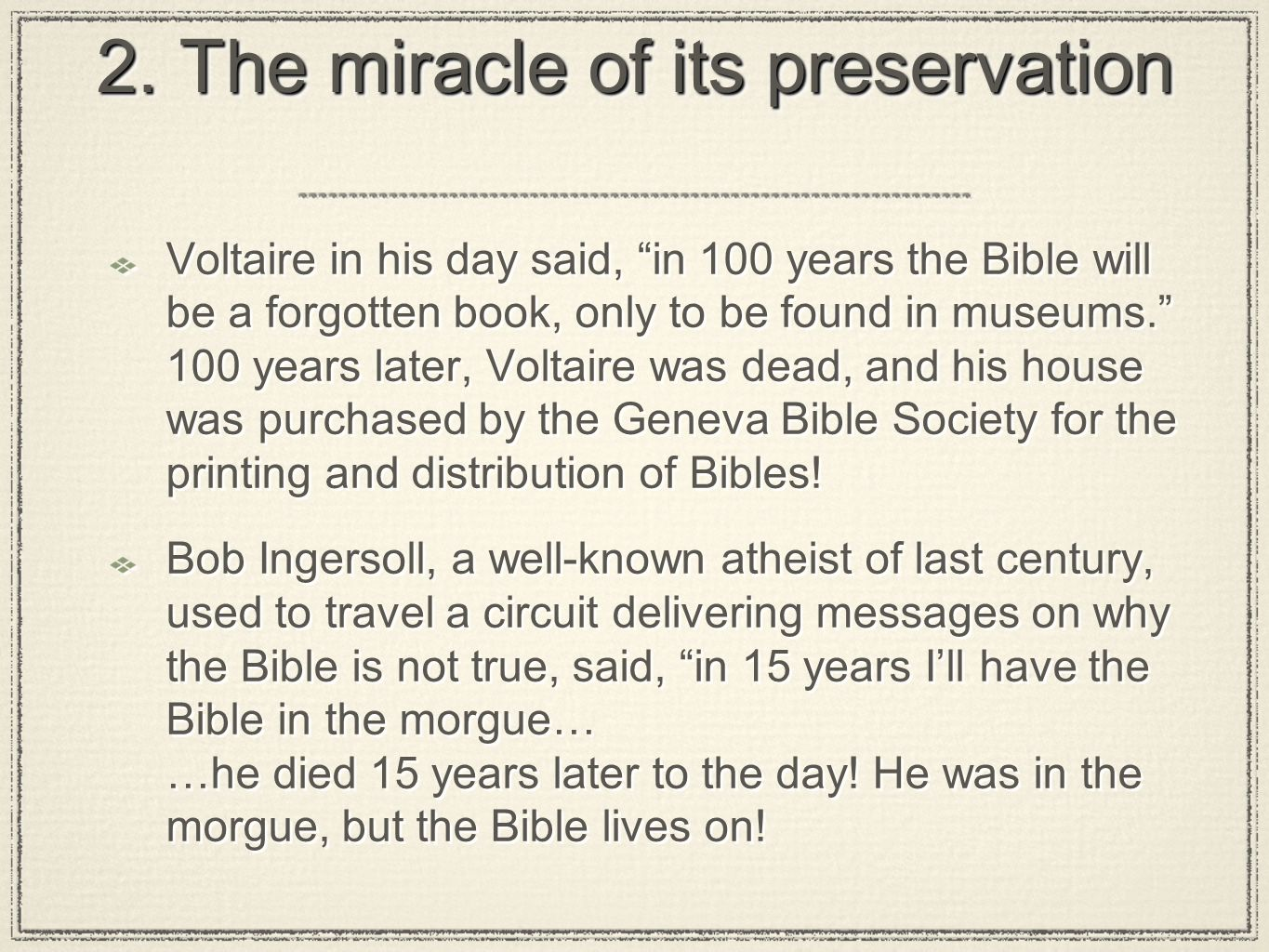 2. The miracle of its preservation Voltaire in his day said, in 100 years the Bible will be a forgotten book, only to be found in museums. 100 years l