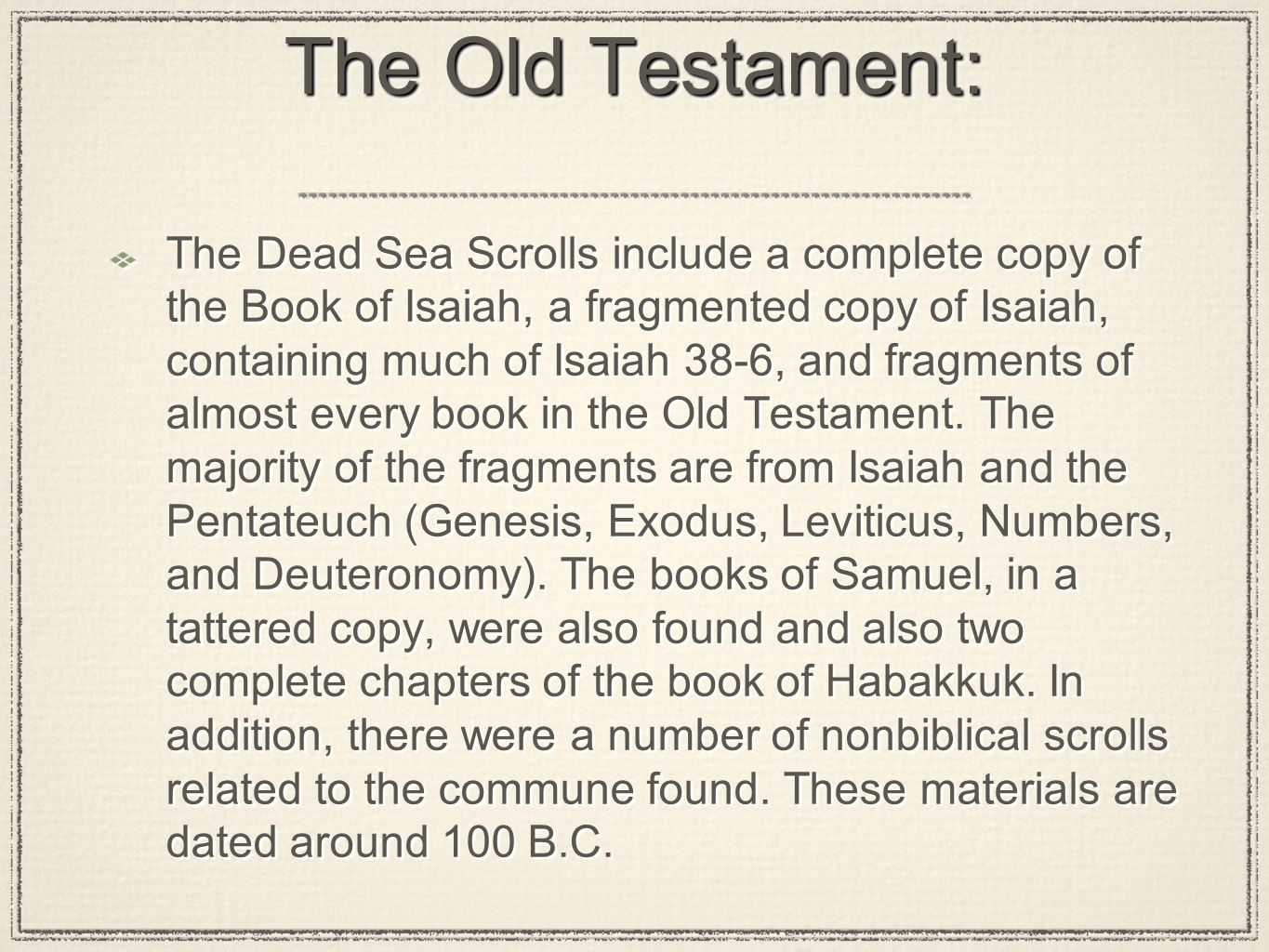 The Old Testament: The Dead Sea Scrolls include a complete copy of the Book of Isaiah, a fragmented copy of Isaiah, containing much of Isaiah 38-6, an