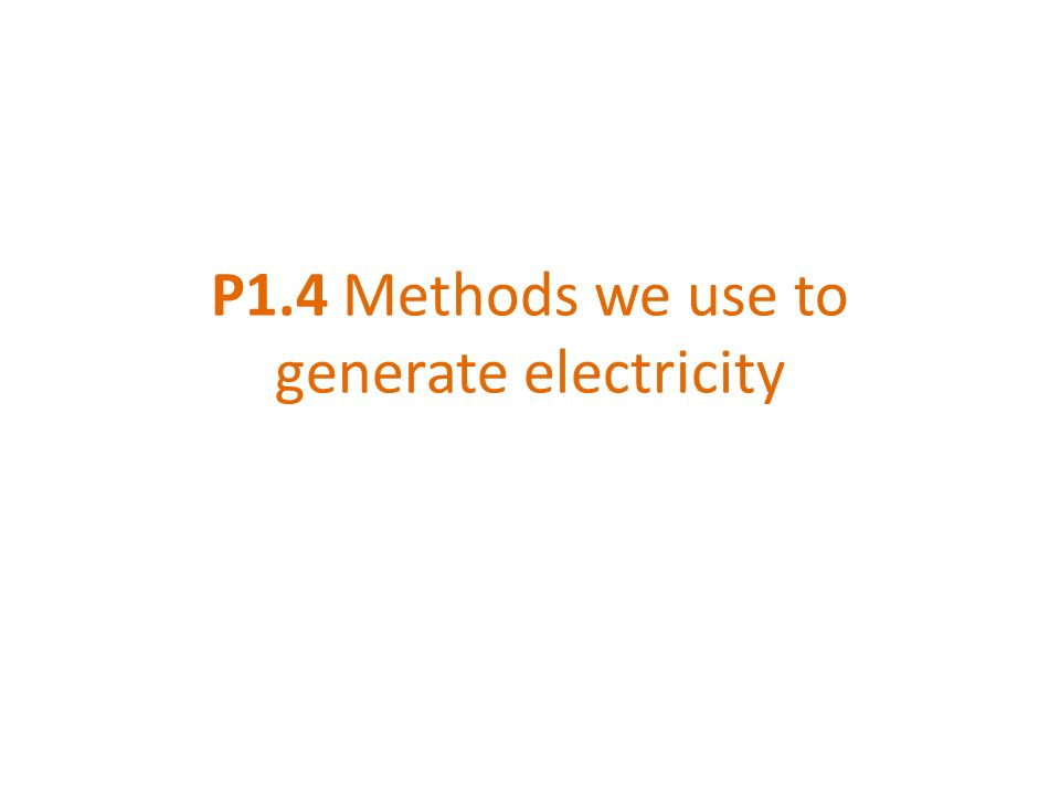P1.4 Methods we use to generate electricity