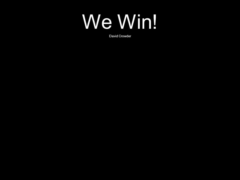 We Win! David Crowder