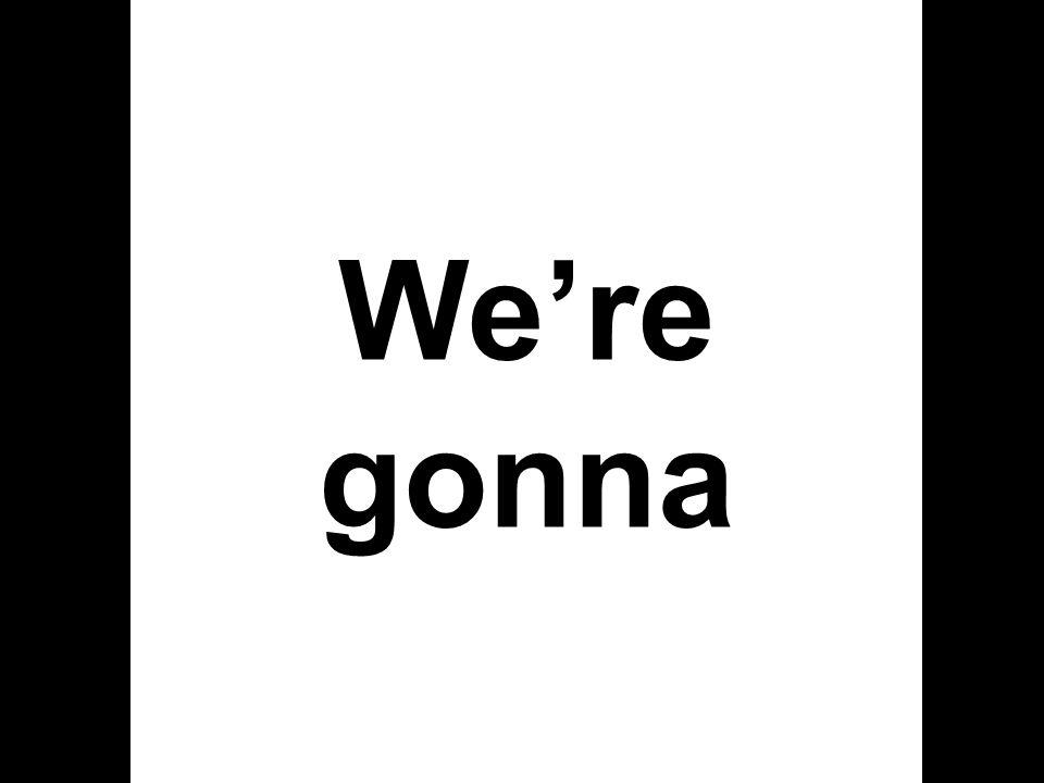 Were gonna