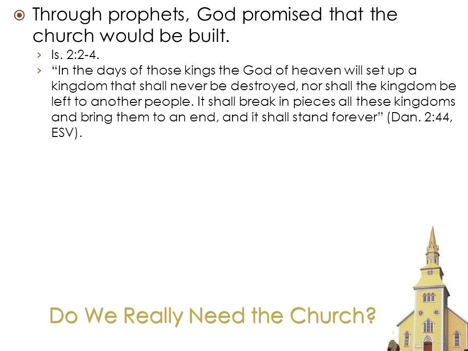 Do We Really Need the Church. Through prophets, God promised that the church would be built.