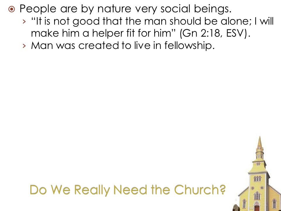Do We Really Need the Church. People are by nature very social beings.