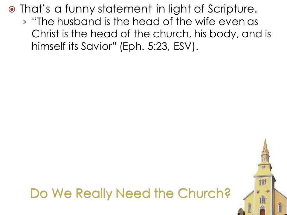 Do We Really Need the Church. Thats a funny statement in light of Scripture.