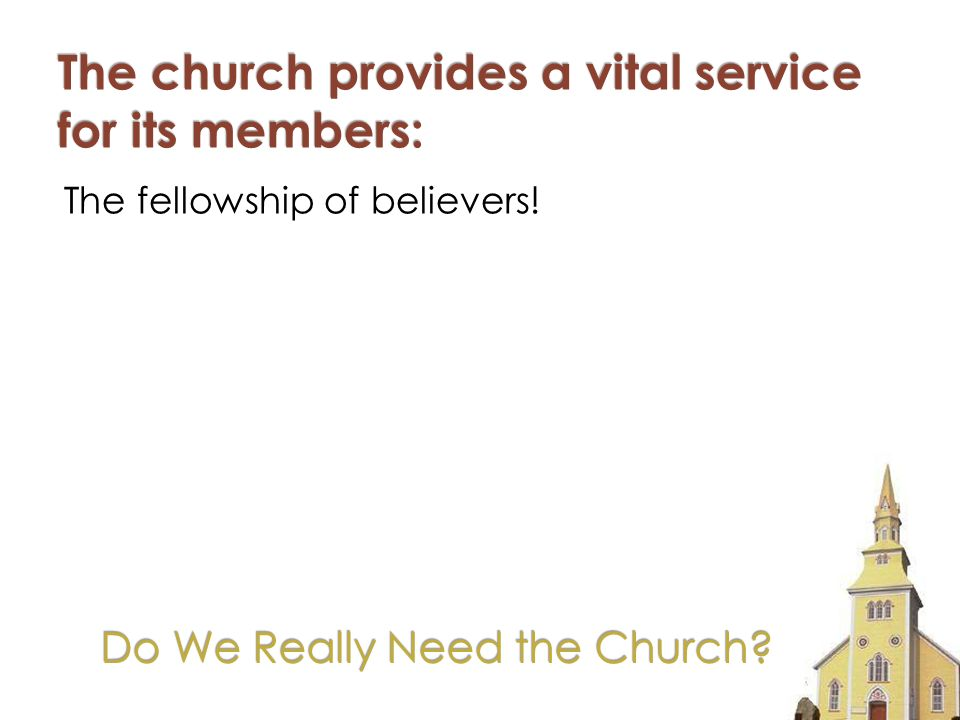 Do We Really Need the Church The fellowship of believers!