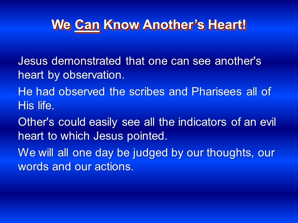 Jesus demonstrated that one can see another s heart by observation.