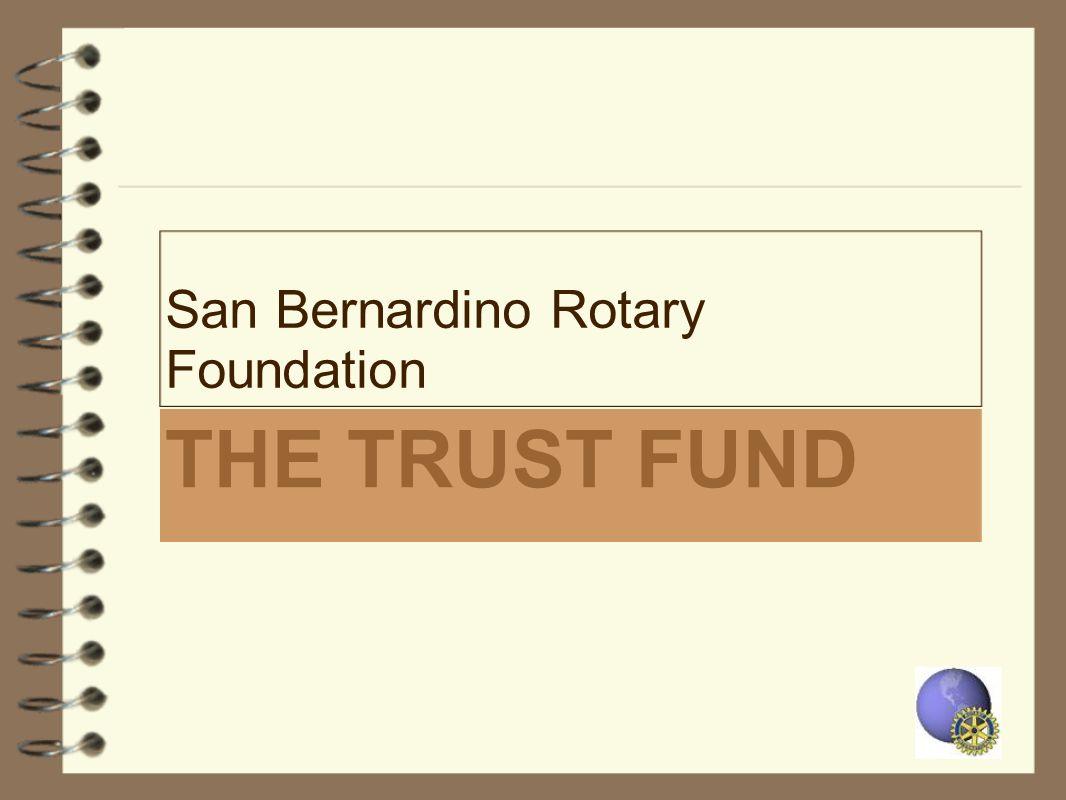 THE TRUST FUND San Bernardino Rotary Foundation