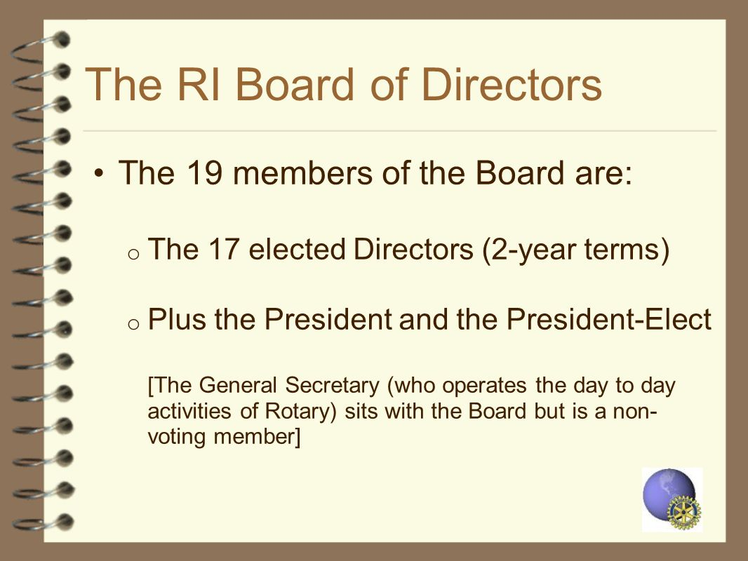 The RI Board of Directors The 19 members of the Board are: o The 17 elected Directors (2-year terms) o Plus the President and the President-Elect [The