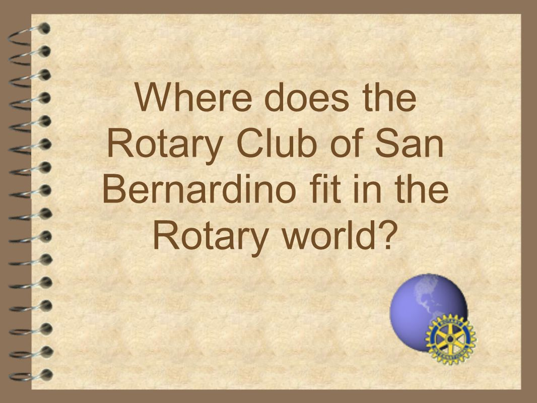 Where does the Rotary Club of San Bernardino fit in the Rotary world?
