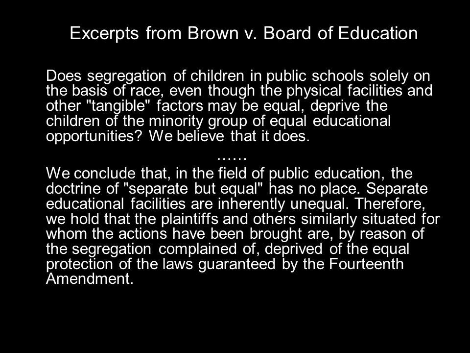 Excerpts from Brown v. Board of Education Does segregation of children in public schools solely on the basis of race, even though the physical facilit