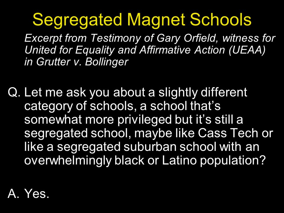 Segregated Magnet Schools Excerpt from Testimony of Gary Orfield, witness for United for Equality and Affirmative Action (UEAA) in Grutter v.