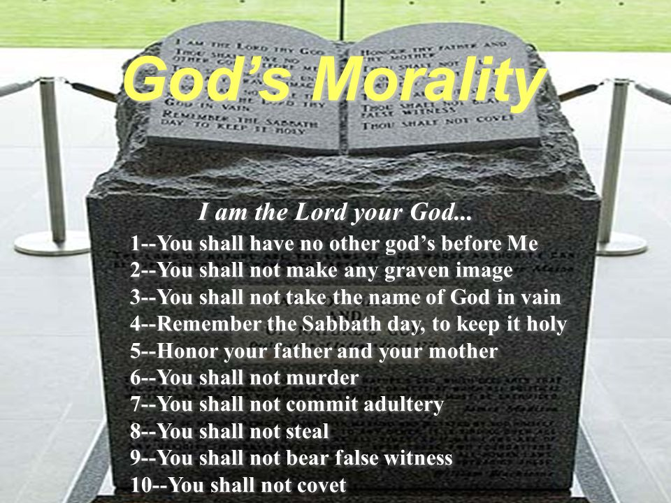 1--You shall have no other gods before Me 2--You shall not make any graven image 3--You shall not take the name of God in vain 4--Remember the Sabbath