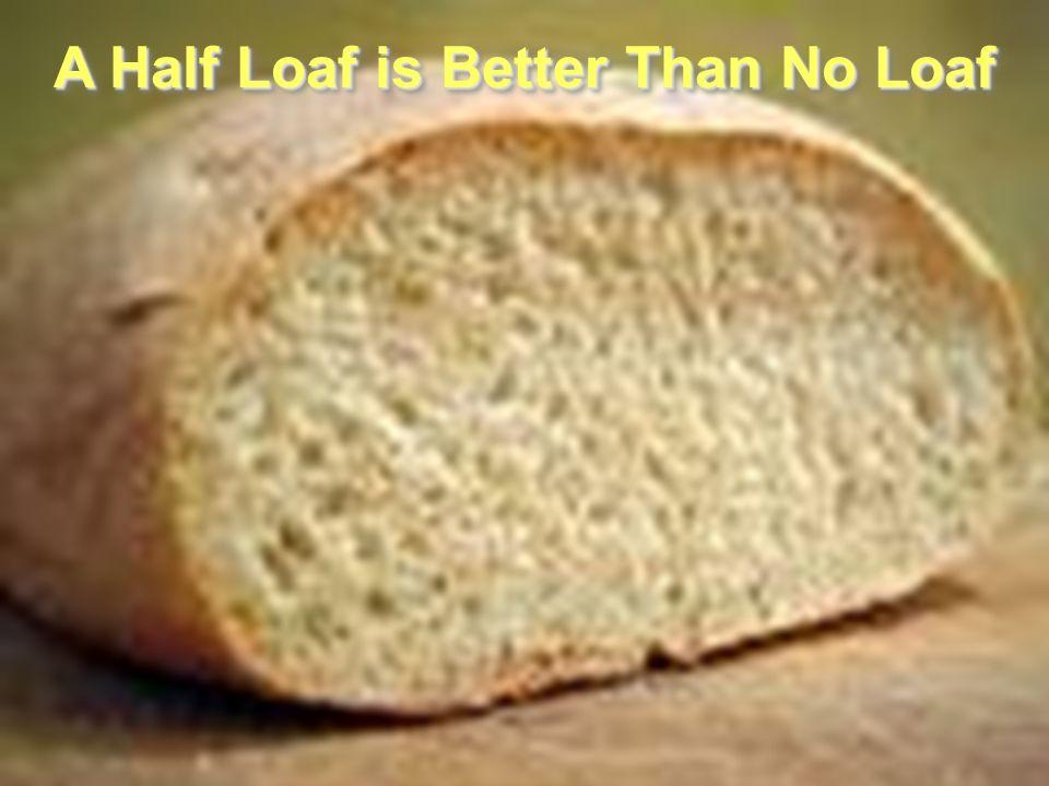 A Half Loaf is Better Than No Loaf