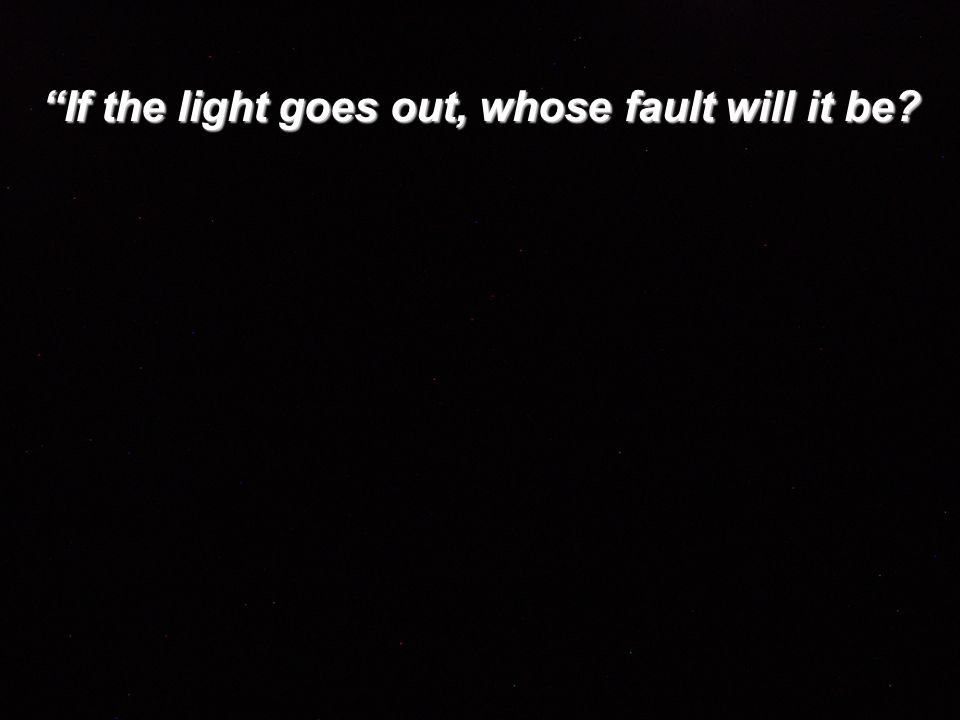 If the light goes out, whose fault will it be?