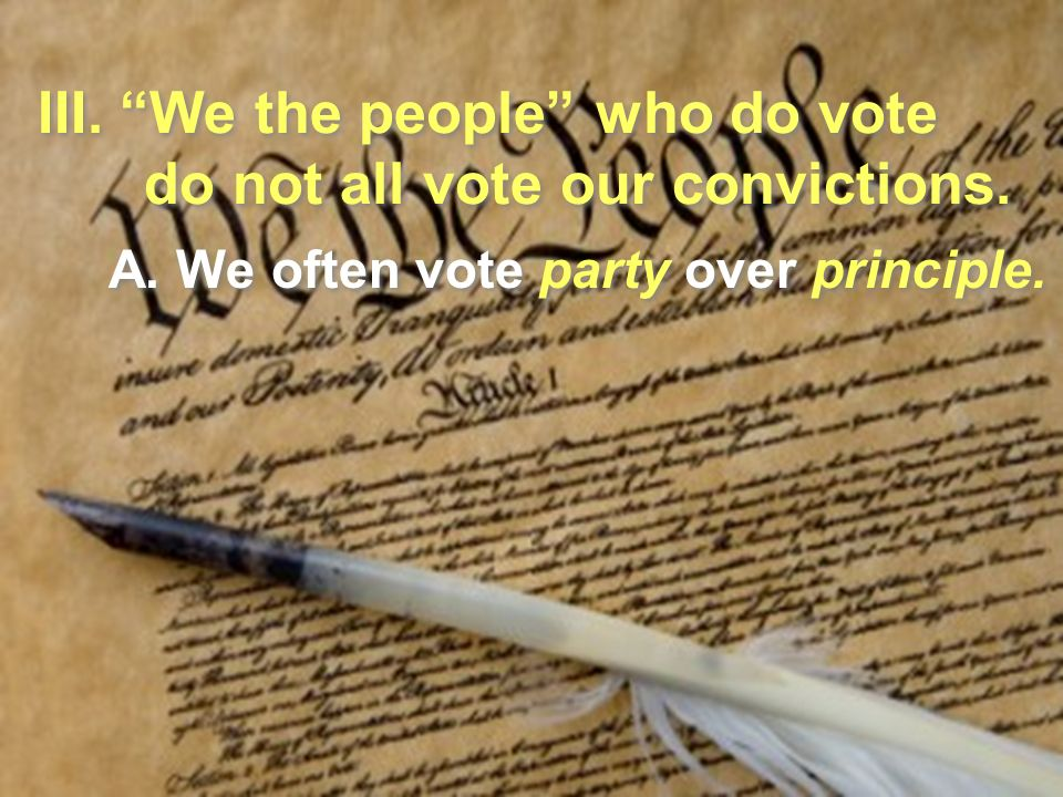 A. We often vote party over principle.