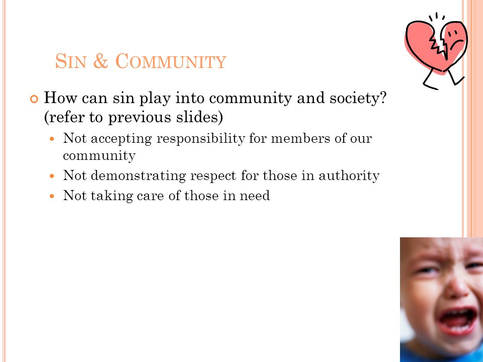S IN & C OMMUNITY How can sin play into community and society? (refer to previous slides) Not accepting responsibility for members of our community No