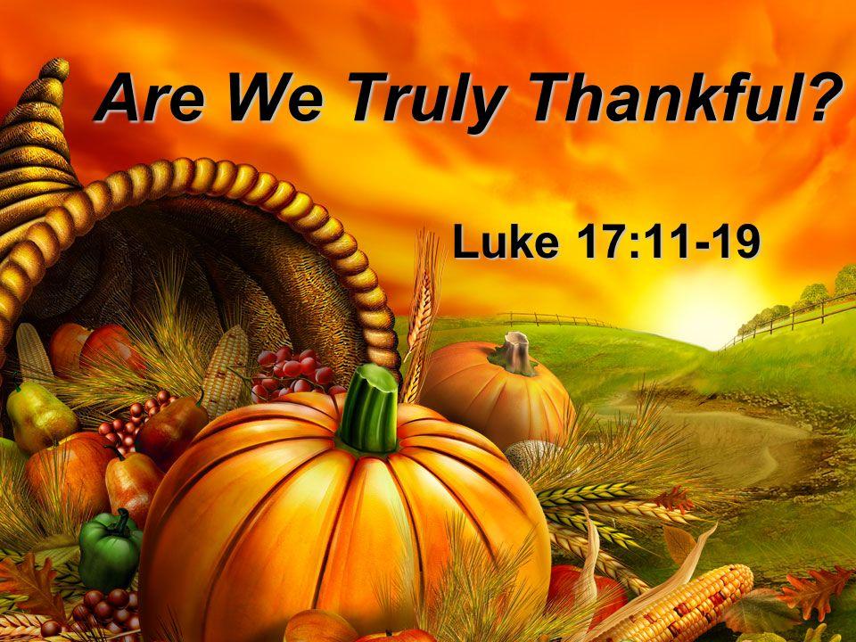 Are We Truly Thankful? Luke 17:11-19