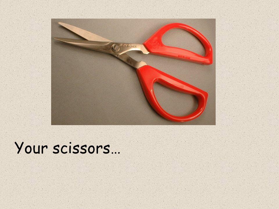 Your scissors…